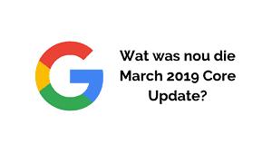 Wat hield de March 2019 Core Update van Google in?
