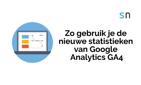 Zo gebruik je de nieuwe statistieken van Google Analytics GA4.